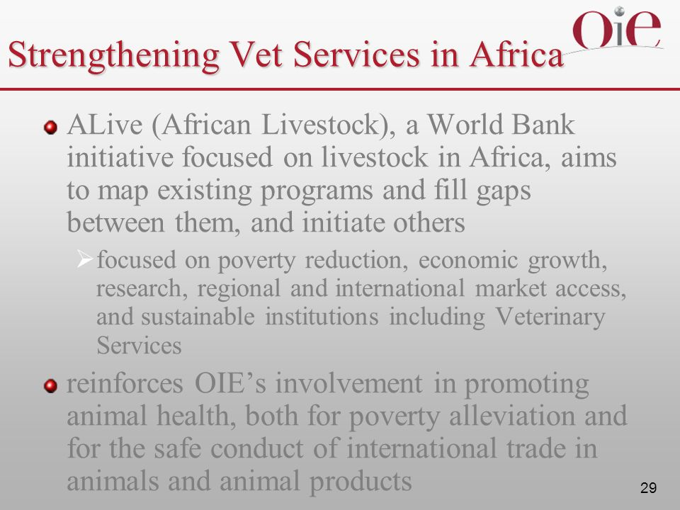 29 Strengthening Vet Services in Africa ALive (African Livestock), a World Bank initiative focused on livestock in Africa, aims to map existing progra