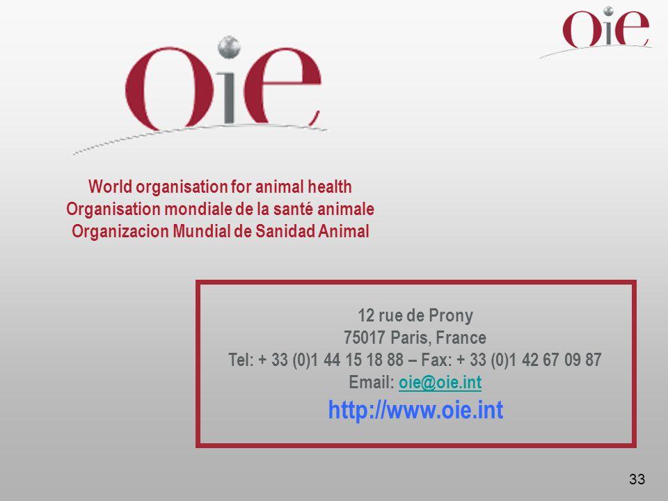 33 12 rue de Prony 75017 Paris, France Tel: + 33 (0)1 44 15 18 88 – Fax: + 33 (0)1 42 67 09 87 Email: oie@oie.intoie@oie.int http://www.oie.int World organisation for animal health Organisation mondiale de la santé animale Organizacion Mundial de Sanidad Animal