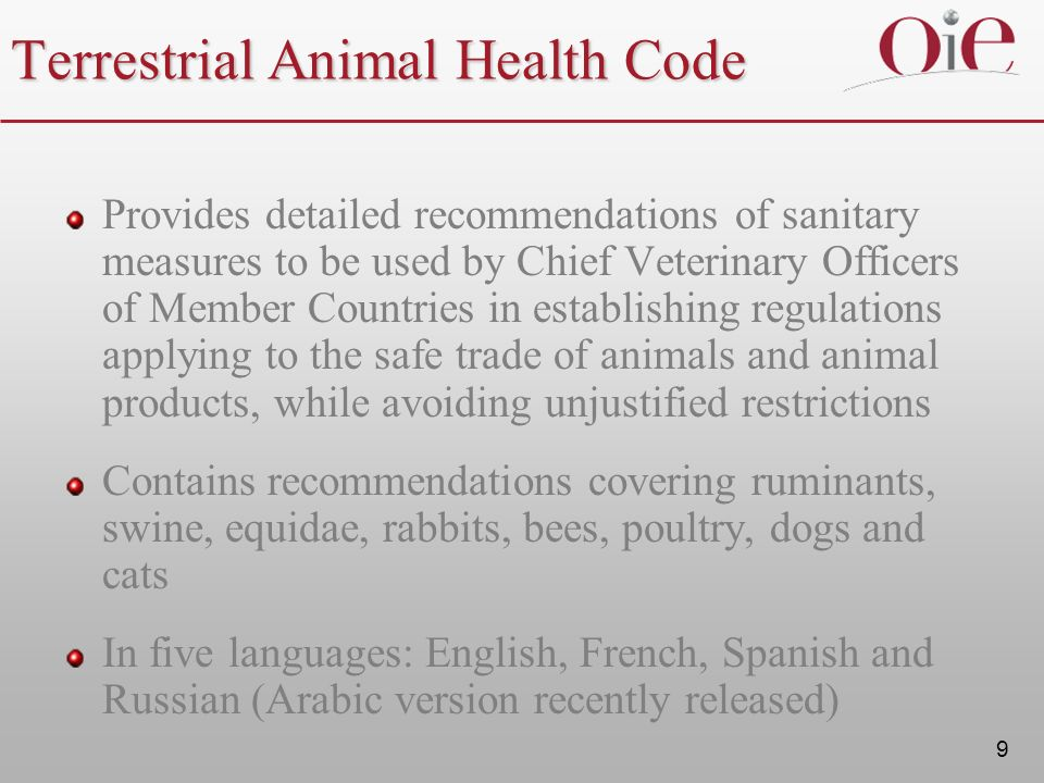 9 Terrestrial Animal Health Code Provides detailed recommendations of sanitary measures to be used by Chief Veterinary Officers of Member Countries in