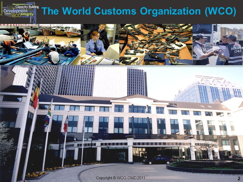 The World Customs Organization (WCO) 2 Copyright © WCO-OMD 2011