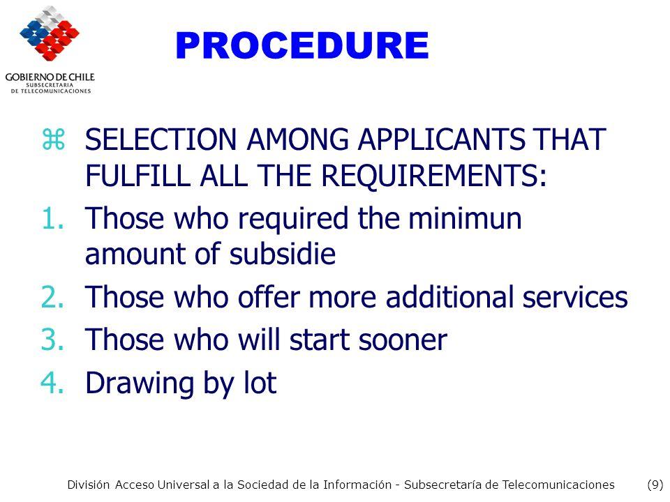 (9) División Acceso Universal a la Sociedad de la Información - Subsecretaría de Telecomunicaciones PROCEDURE zSELECTION AMONG APPLICANTS THAT FULFILL