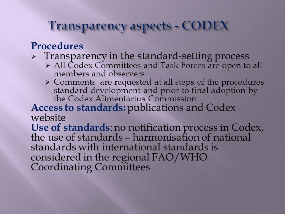 Procedures Transparency in the standard-setting process All Codex Committees and Task Forces are open to all members and observers Comments are reques