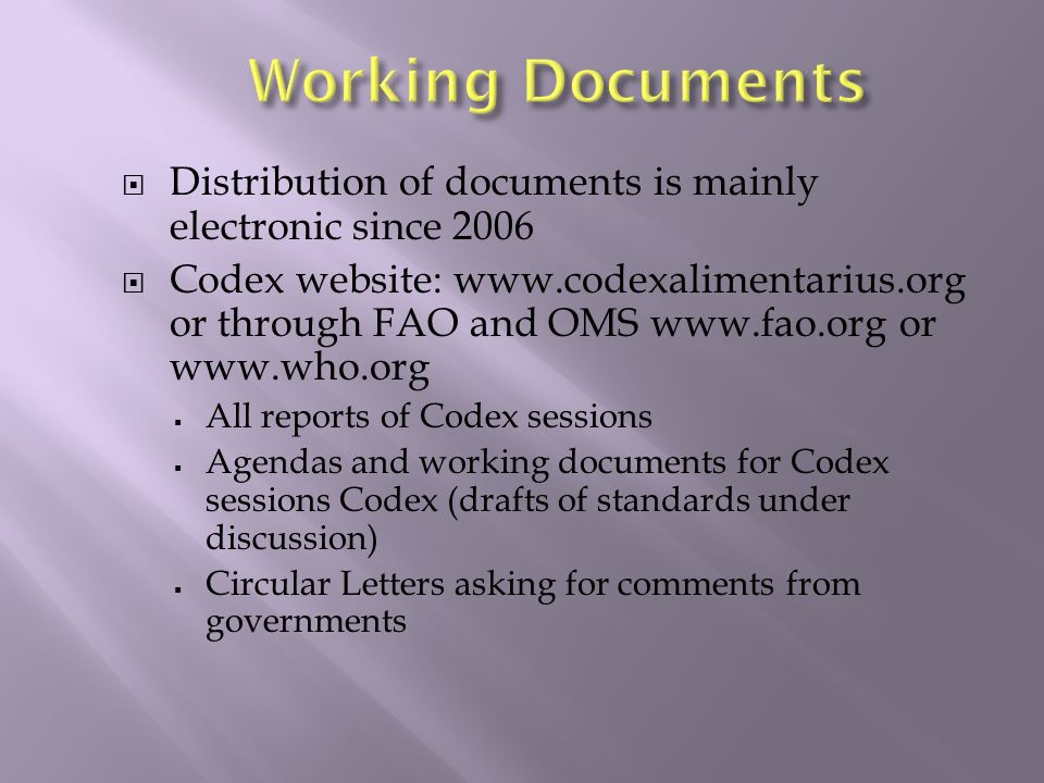 Distribution of documents is mainly electronic since 2006 Codex website: www.codexalimentarius.org or through FAO and OMS www.fao.org or www.who.org A