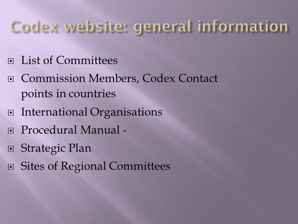 List of Committees Commission Members, Codex Contact points in countries International Organisations Procedural Manual - Strategic Plan Sites of Regio