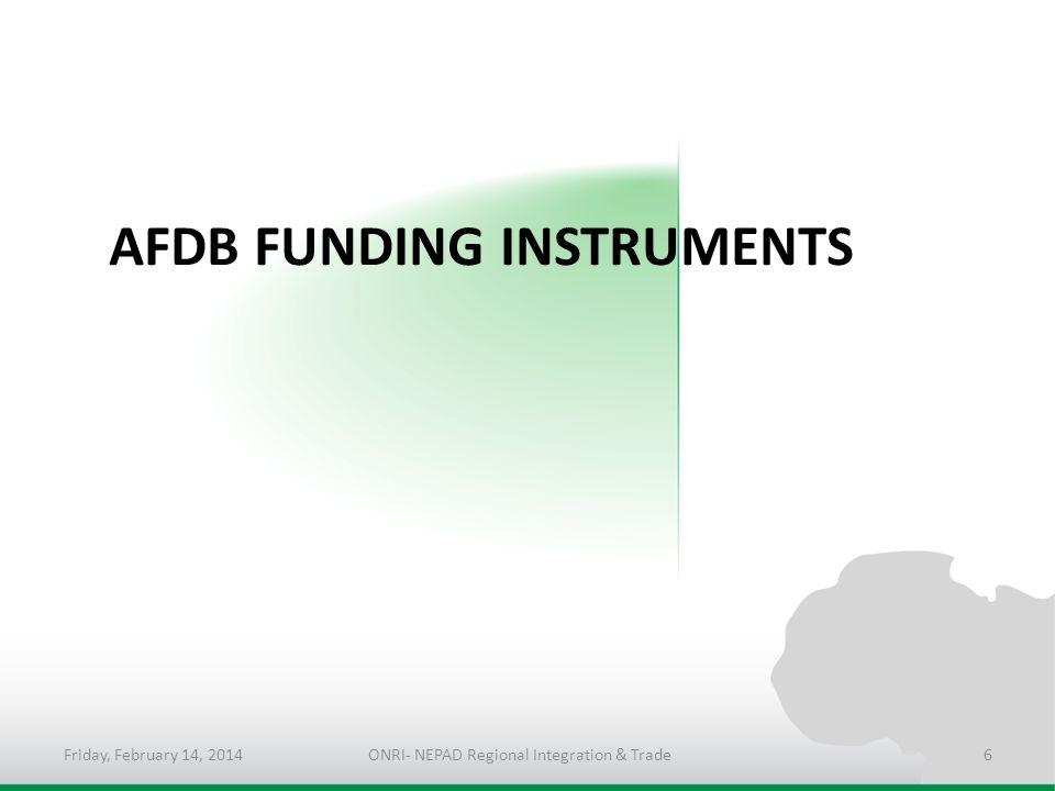 AFDB FUNDING INSTRUMENTS Friday, February 14, 2014ONRI- NEPAD Regional Integration & Trade6