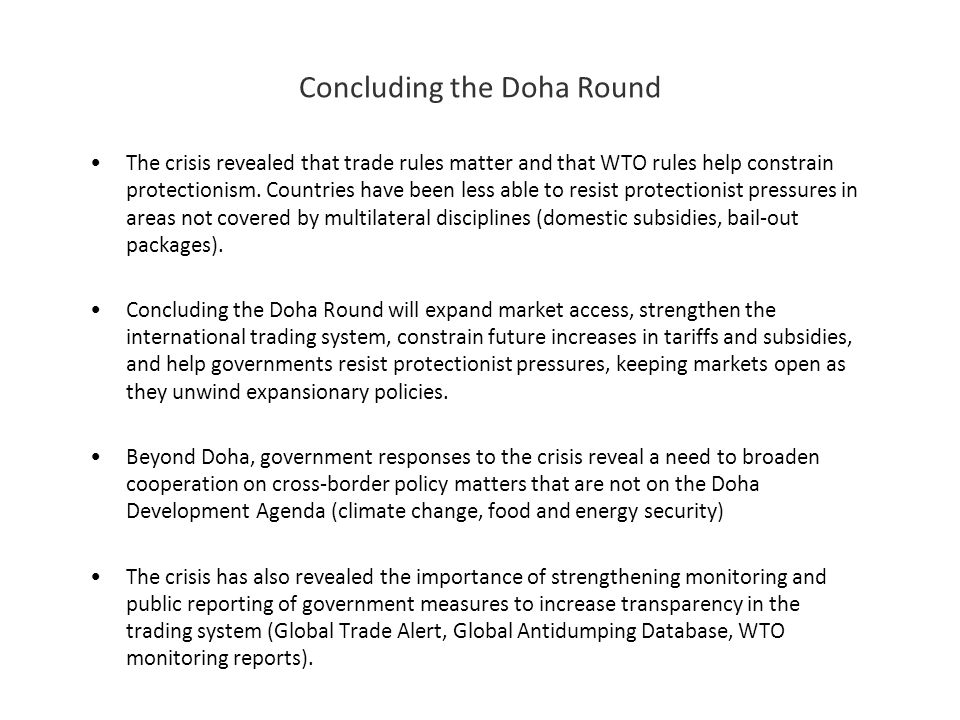 Concluding the Doha Round The crisis revealed that trade rules matter and that WTO rules help constrain protectionism. Countries have been less able t