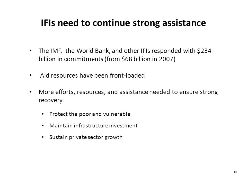 IFIs need to continue strong assistance The IMF, the World Bank, and other IFIs responded with $234 billion in commitments (from $68 billion in 2007)