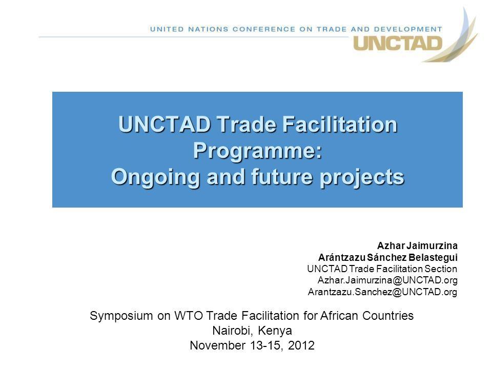 UNCTAD Trade Facilitation Programme: Ongoing and future projects Symposium on WTO Trade Facilitation for African Countries Nairobi, Kenya November 13-