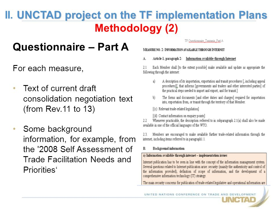 Questionnaire – Part A For each measure, Text of current draft consolidation negotiation text (from Rev.11 to 13) Some background information, for example, from the 2008 Self Assessment of Trade Facilitation Needs and Priorities UNCTAD project on the TF implementation Plans II.