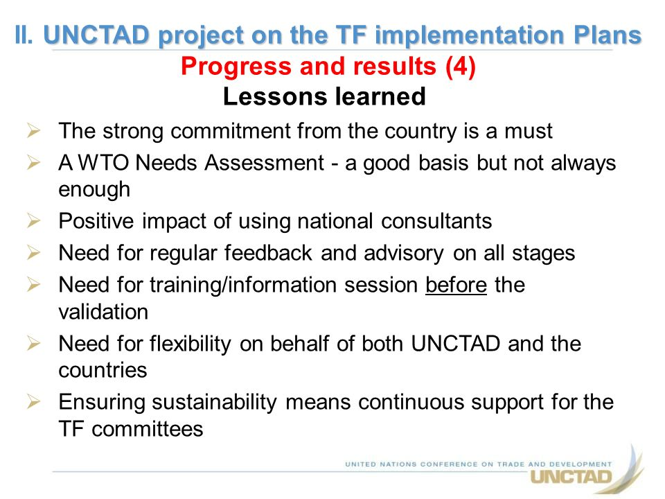 Lessons learned The strong commitment from the country is a must A WTO Needs Assessment - a good basis but not always enough Positive impact of using