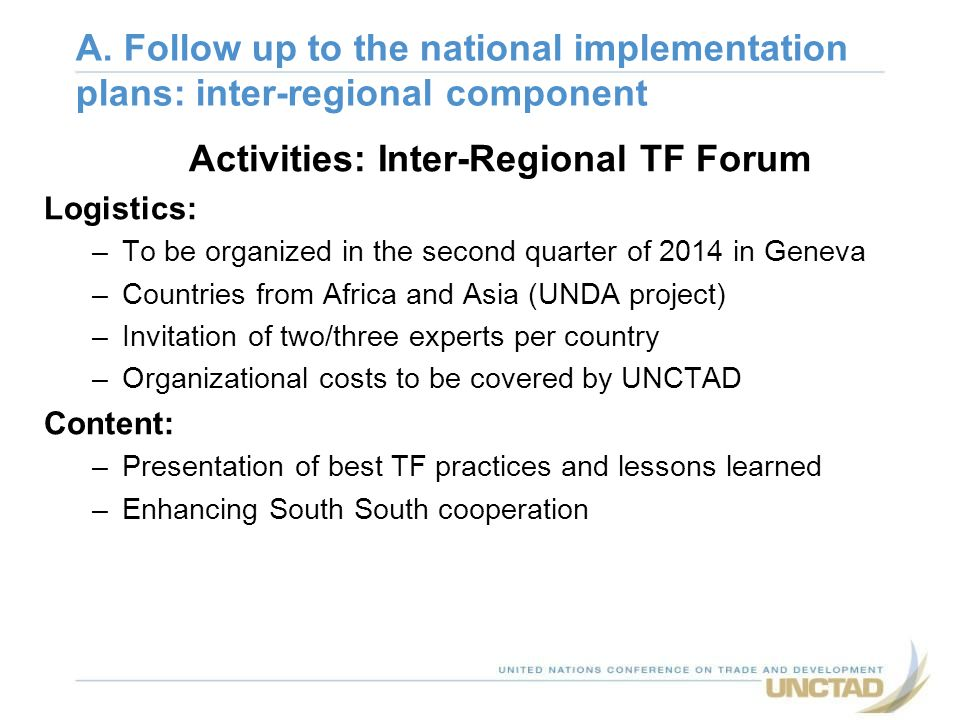 Activities: Inter-Regional TF Forum Logistics: –To be organized in the second quarter of 2014 in Geneva –Countries from Africa and Asia (UNDA project)