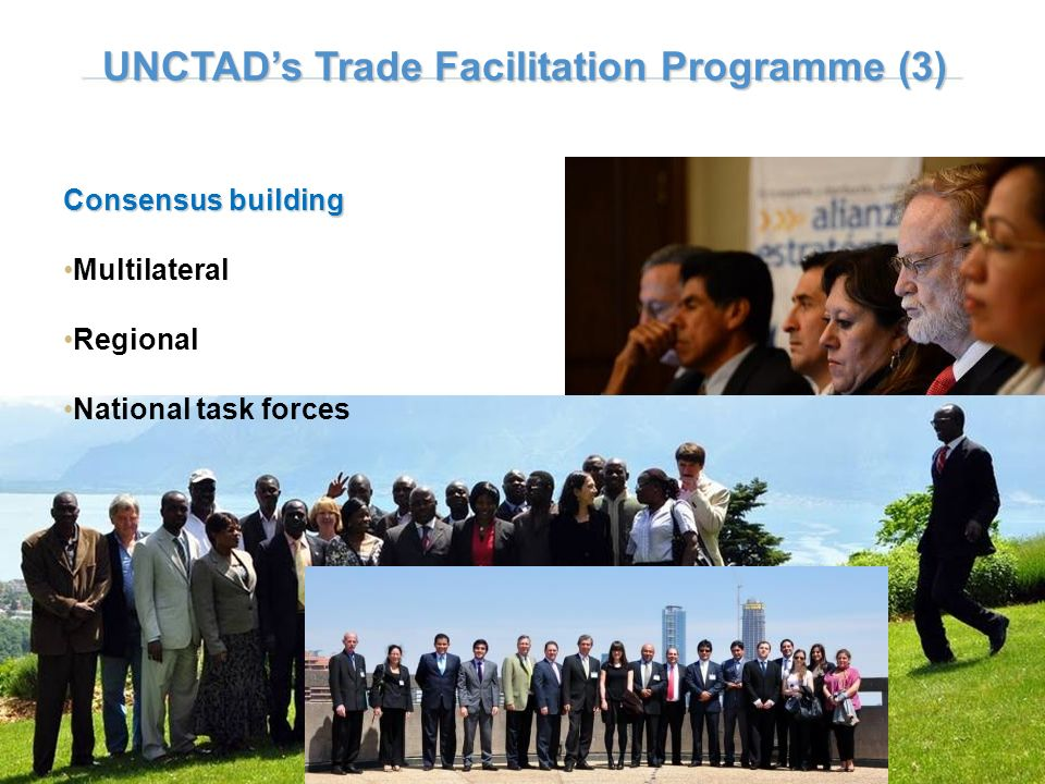 Consensus building Multilateral Regional National task forces UNCTADs Trade Facilitation Programme (3)