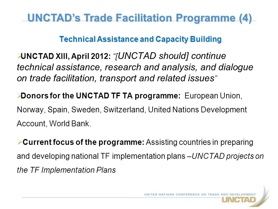 Technical Assistance and Capacity Building UNCTAD XIII, April 2012: [ UNCTAD should] continue technical assistance, research and analysis, and dialogu