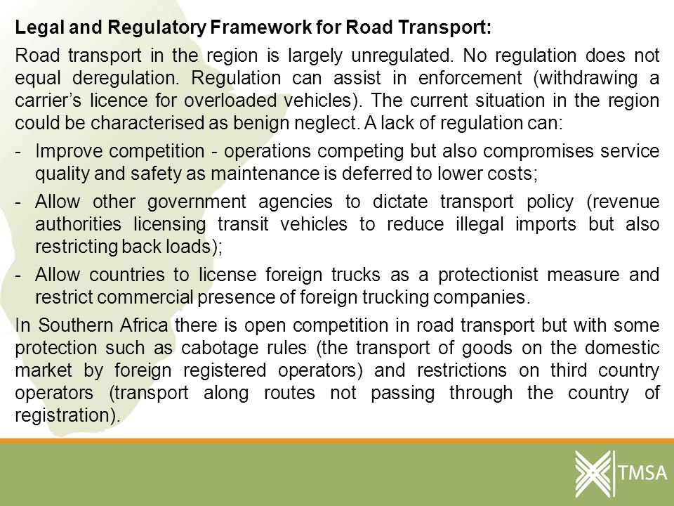 Legal and Regulatory Framework for Road Transport: Road transport in the region is largely unregulated.
