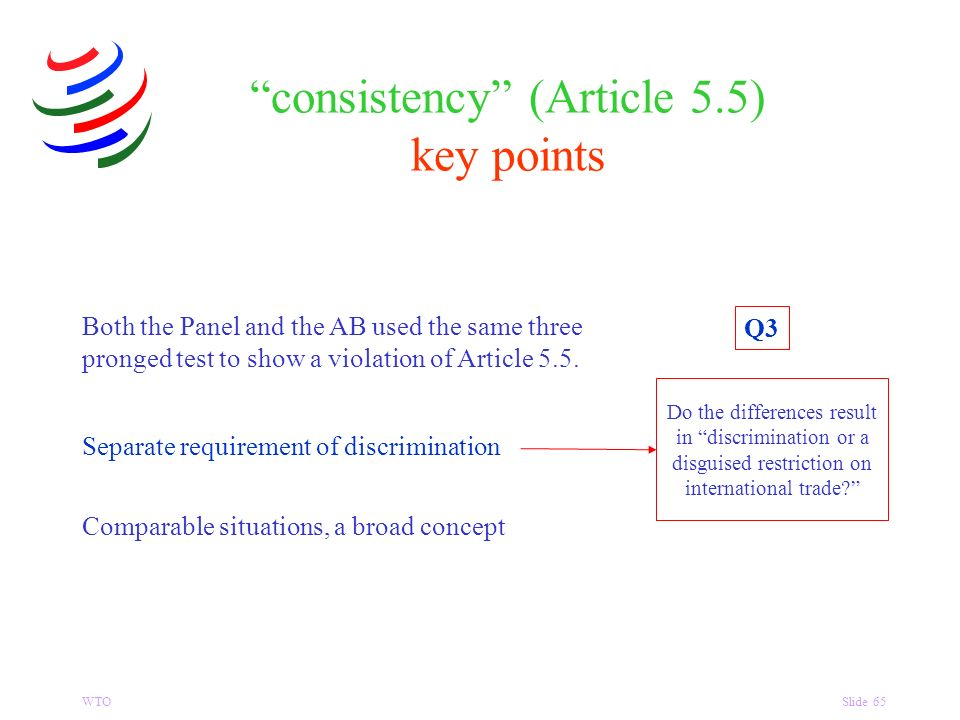 WTOSlide 65 consistency (Article 5.5) key points Both the Panel and the AB used the same three pronged test to show a violation of Article 5.5.