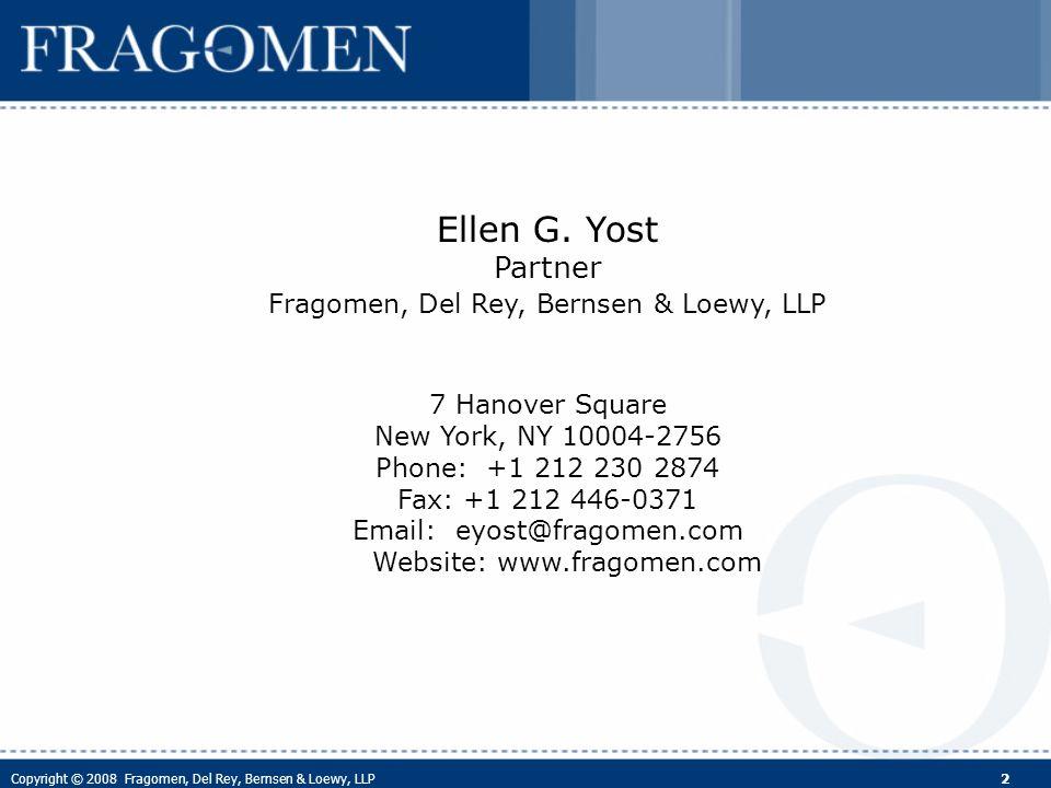 Copyright © 2008 Fragomen, Del Rey, Bernsen & Loewy, LLP 2 Ellen G. Yost Partner Fragomen, Del Rey, Bernsen & Loewy, LLP 7 Hanover Square New York, NY