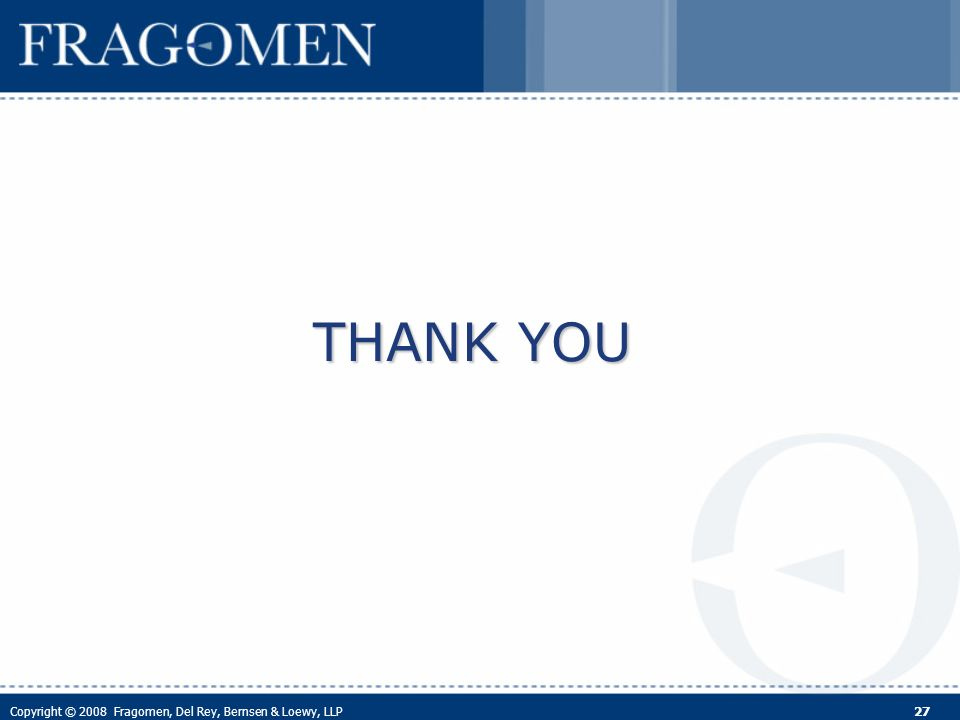 Copyright © 2008 Fragomen, Del Rey, Bernsen & Loewy, LLP 27 THANK YOU