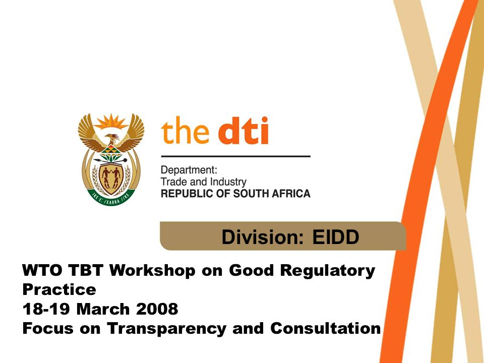 Division: EIDD WTO TBT Workshop on Good Regulatory Practice 18-19 March 2008 Focus on Transparency and Consultation