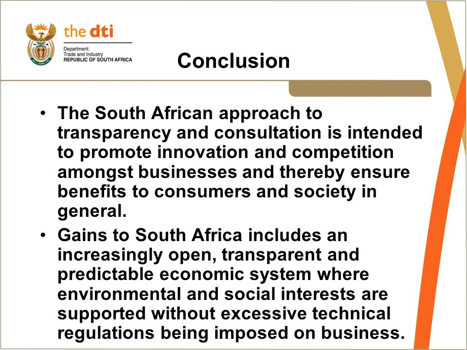 Conclusion The South African approach to transparency and consultation is intended to promote innovation and competition amongst businesses and thereby ensure benefits to consumers and society in general.