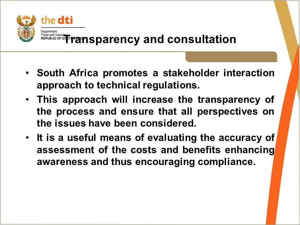 Transparency and consultation South Africa promotes a stakeholder interaction approach to technical regulations.