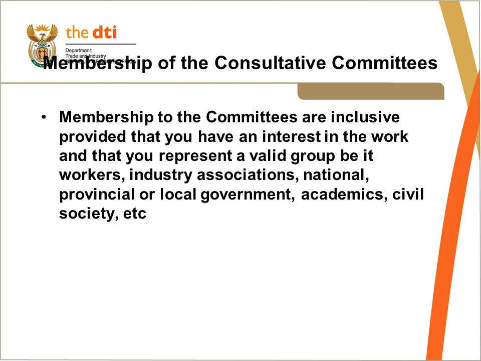 Membership of the Consultative Committees Membership to the Committees are inclusive provided that you have an interest in the work and that you represent a valid group be it workers, industry associations, national, provincial or local government, academics, civil society, etc
