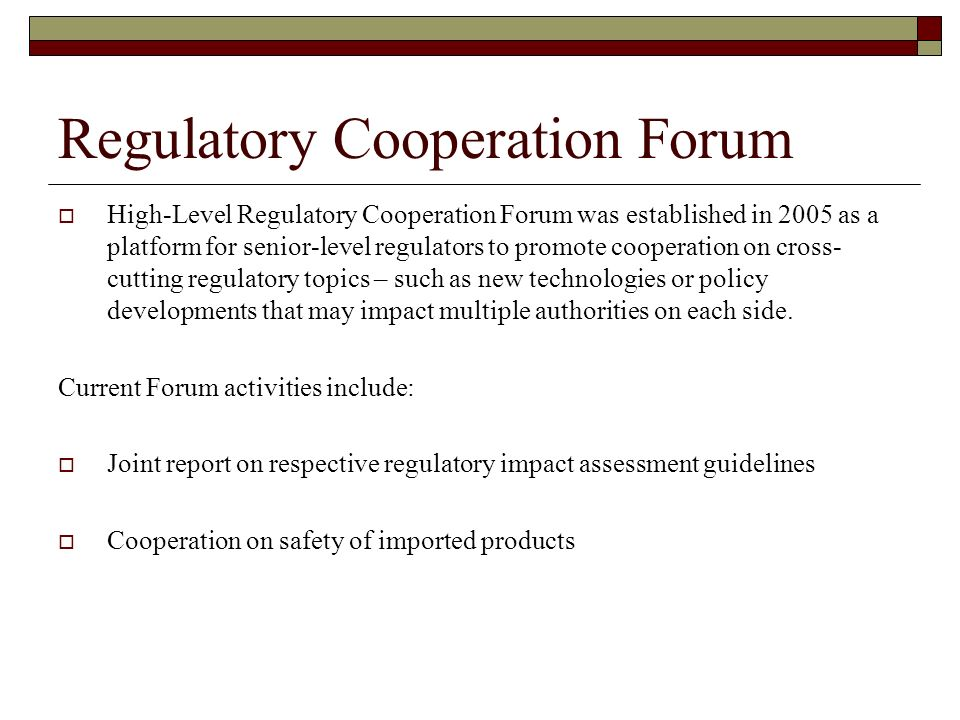 Regulatory Cooperation Forum High-Level Regulatory Cooperation Forum was established in 2005 as a platform for senior-level regulators to promote cooperation on cross- cutting regulatory topics – such as new technologies or policy developments that may impact multiple authorities on each side.