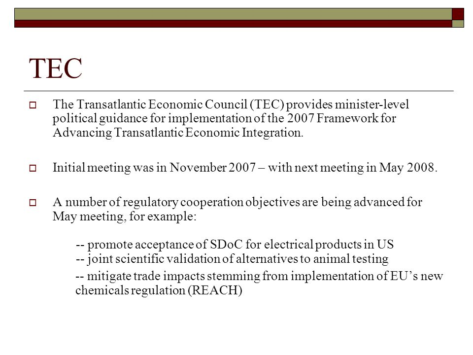 TEC The Transatlantic Economic Council (TEC) provides minister-level political guidance for implementation of the 2007 Framework for Advancing Transatlantic Economic Integration.