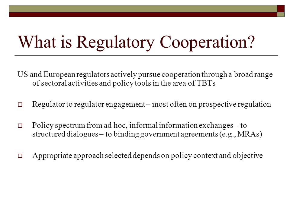 Rationale In US-EU trade relationship, with relatively low tariffs, non-tariff barriers are an increasingly important factor to address Deeper US-EU regulatory cooperation is viewed as essential activity to promote more compatible transatlantic regulatory approaches and enhanced economic ties