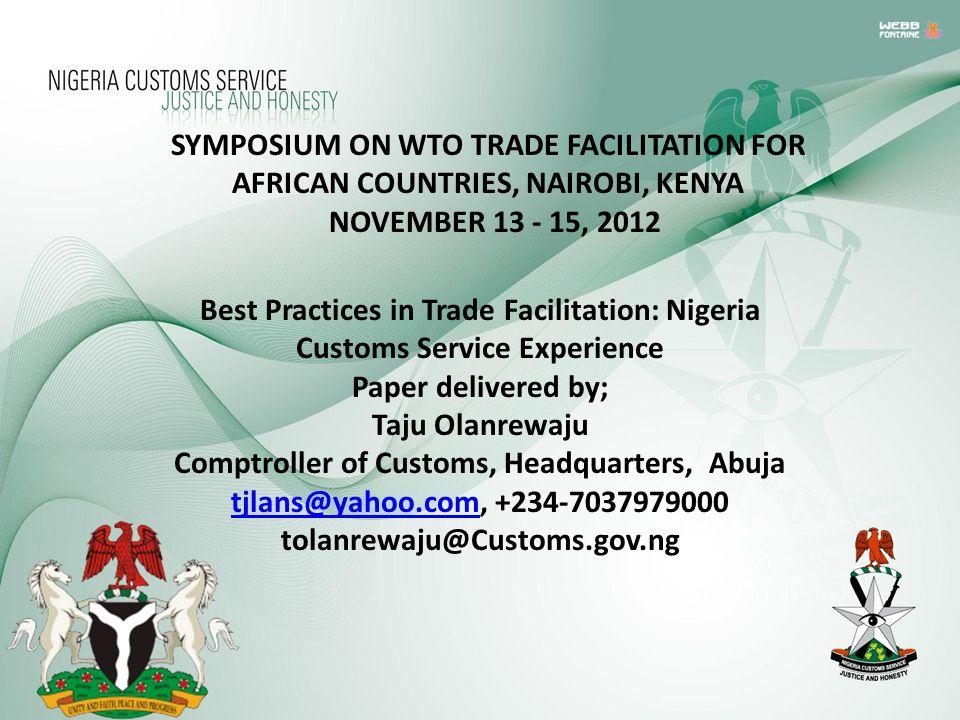 Best Practices in Trade Facilitation: Nigeria Customs Service Experience Paper delivered by; Taju Olanrewaju Comptroller of Customs, Headquarters, Abu