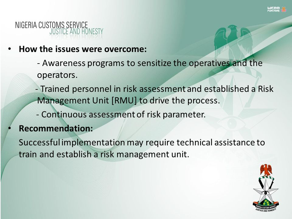 How the issues were overcome: - Awareness programs to sensitize the operatives and the operators. - Trained personnel in risk assessment and establish