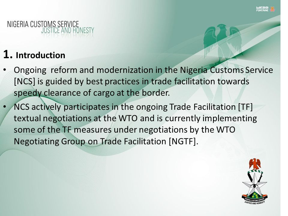 1. Introduction Ongoing reform and modernization in the Nigeria Customs Service [NCS] is guided by best practices in trade facilitation towards speedy