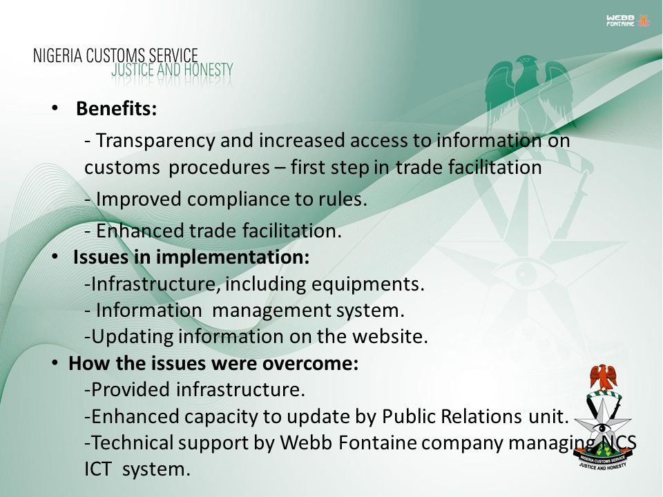 Benefits: - Transparency and increased access to information on customs procedures – first step in trade facilitation - Improved compliance to rules.