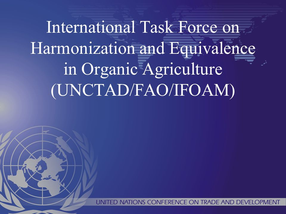 International Task Force on Harmonization and Equivalence in Organic Agriculture (UNCTAD/FAO/IFOAM)