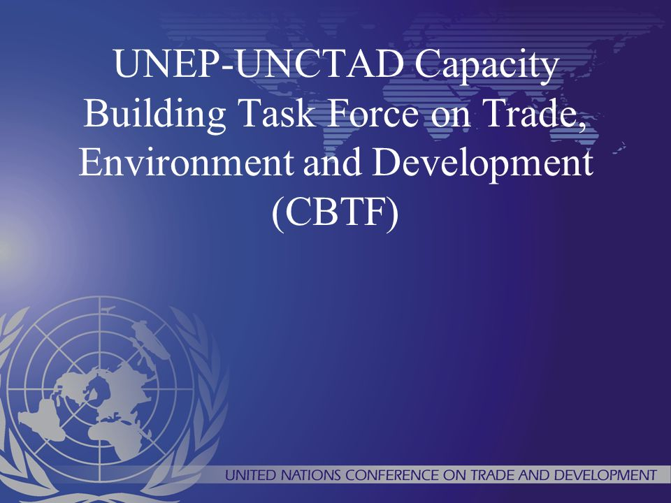 UNEP-UNCTAD Capacity Building Task Force on Trade, Environment and Development (CBTF)