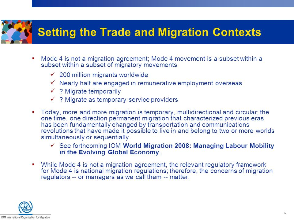 6 Setting the Trade and Migration Contexts Mode 4 is not a migration agreement; Mode 4 movement is a subset within a subset within a subset of migrato