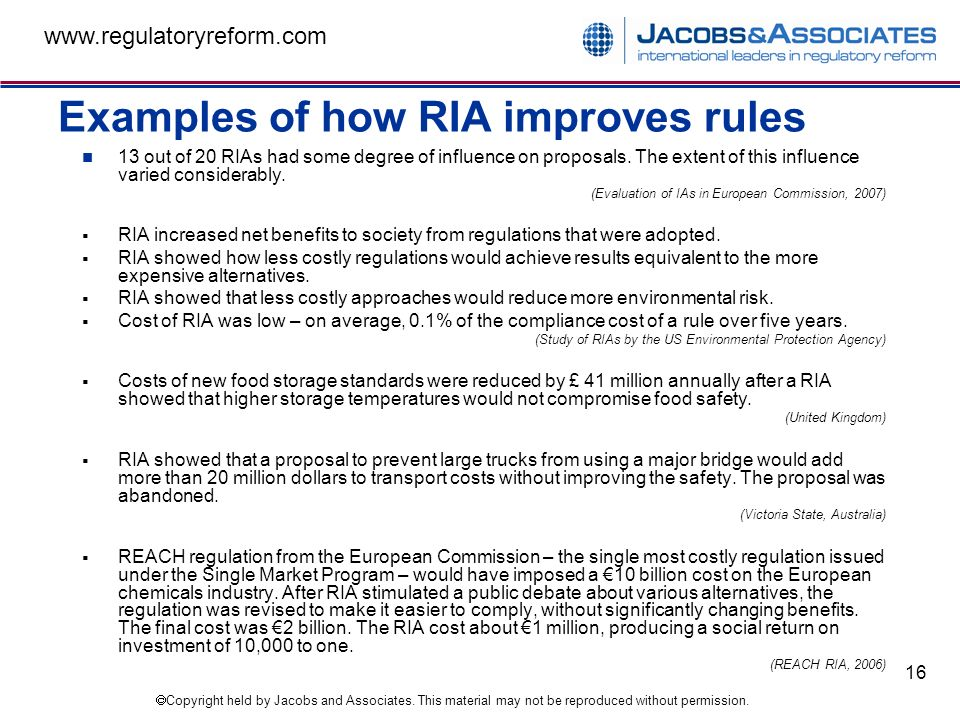 Copyright held by Jacobs and Associates. This material may not be reproduced without permission. www.regulatoryreform.com 16 Examples of how RIA impro