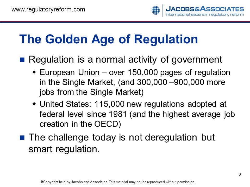 Copyright held by Jacobs and Associates. This material may not be reproduced without permission. www.regulatoryreform.com 2 The Golden Age of Regulati