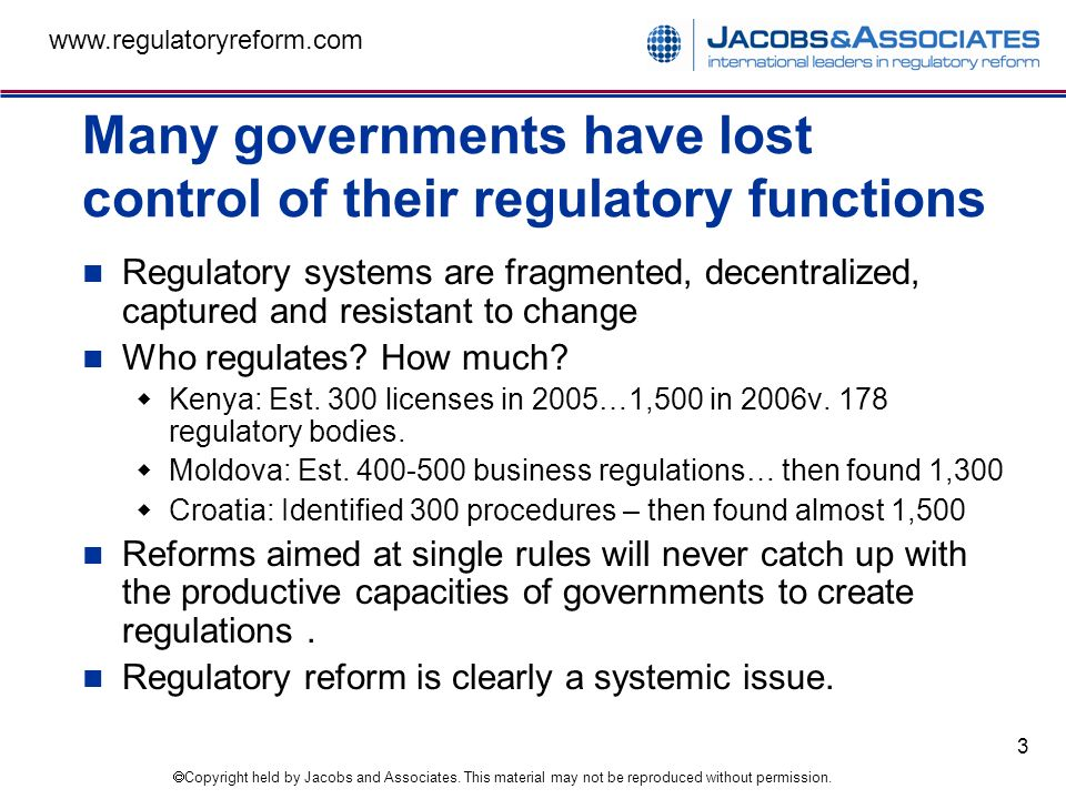Copyright held by Jacobs and Associates. This material may not be reproduced without permission. www.regulatoryreform.com 3 Many governments have lost