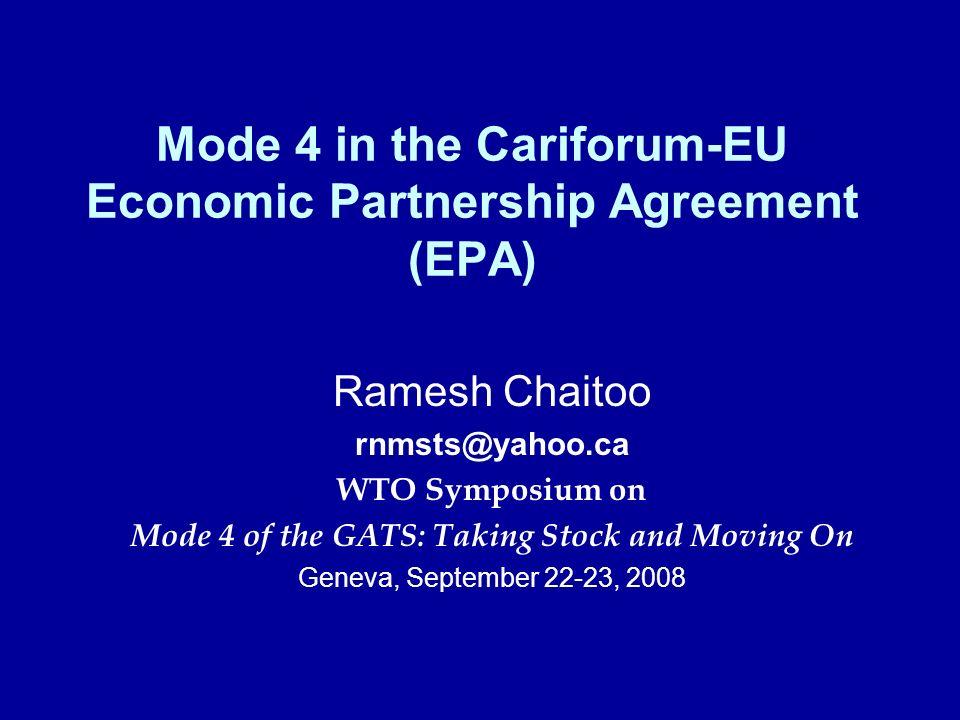 Mode 4 in the Cariforum-EU Economic Partnership Agreement (EPA) Ramesh Chaitoo rnmsts@yahoo.ca WTO Symposium on Mode 4 of the GATS: Taking Stock and M