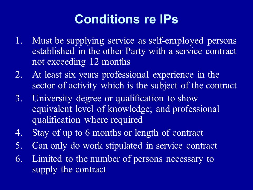 Conditions re IPs 1.Must be supplying service as self-employed persons established in the other Party with a service contract not exceeding 12 months