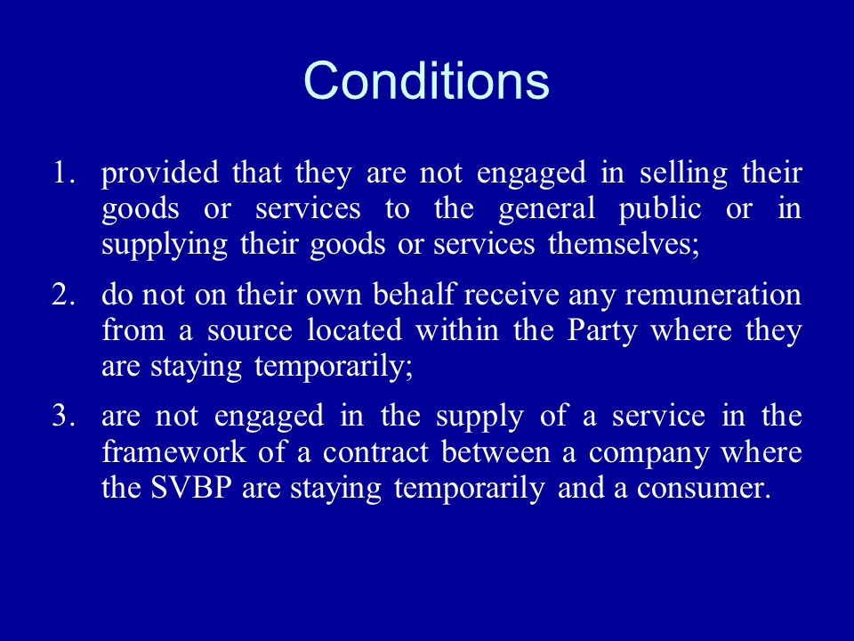Conditions 1.provided that they are not engaged in selling their goods or services to the general public or in supplying their goods or services thems