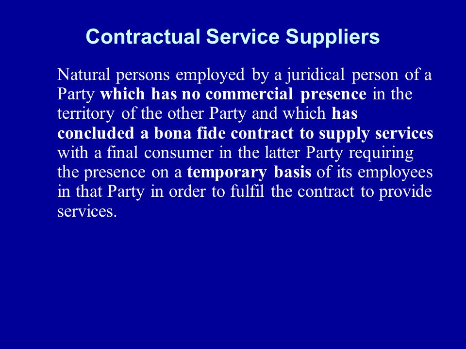Contractual Service Suppliers Natural persons employed by a juridical person of a Party which has no commercial presence in the territory of the other