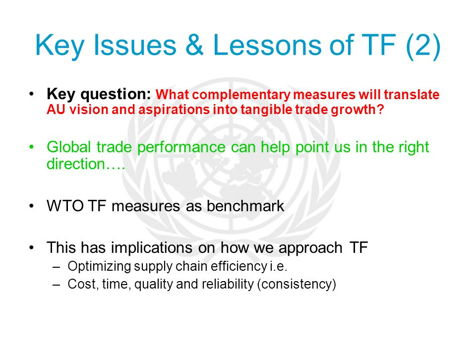 Key Issues & Lessons of TF (2) Key question: What complementary measures will translate AU vision and aspirations into tangible trade growth.