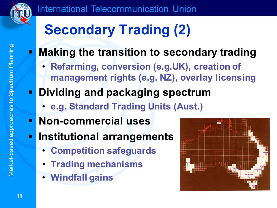 International Telecommunication Union 11 Secondary Trading (2) Making the transition to secondary trading Refarming, conversion (e.g.UK), creation of management rights (e.g.