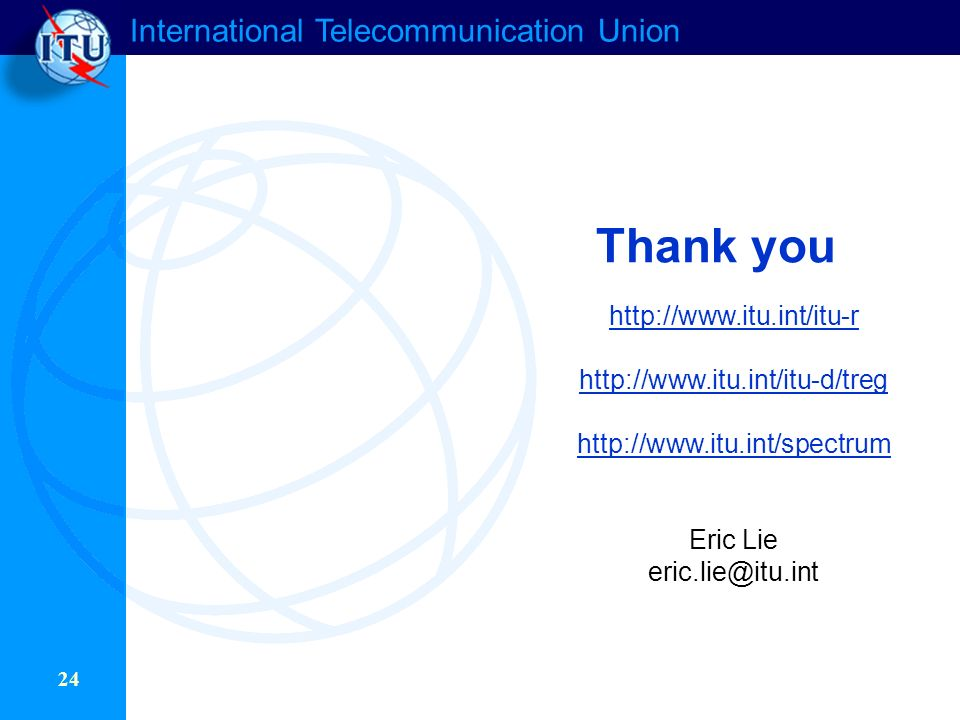 International Telecommunication Union 24 Thank you Eric Lie