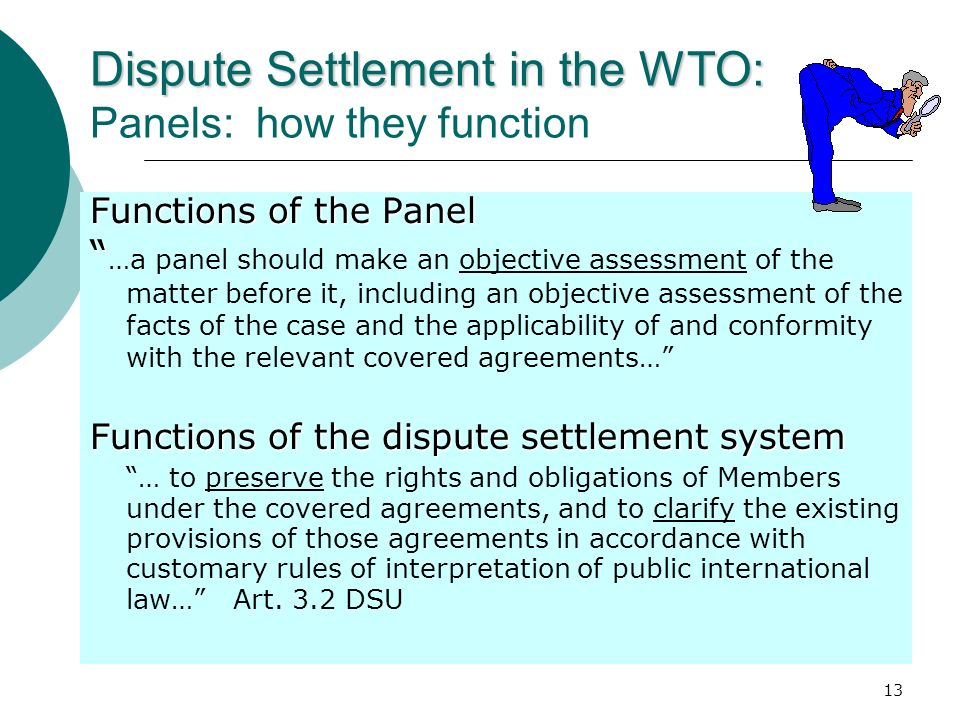 13 Dispute Settlement in the WTO: Dispute Settlement in the WTO: Panels: how they function Functions of the Panel …a panel should make an objective as