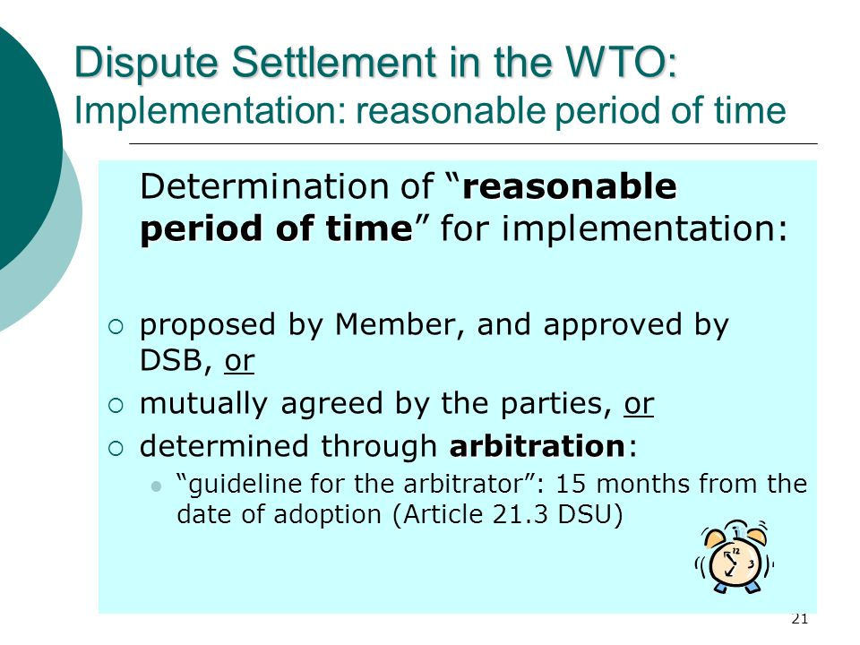 21 Dispute Settlement in the WTO: Dispute Settlement in the WTO: Implementation: reasonable period of time reasonable period of time Determination of