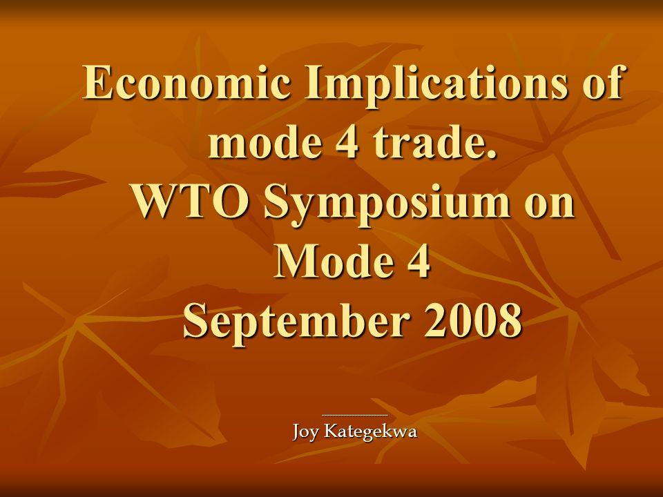 Economic Implications of mode 4 trade. WTO Symposium on Mode 4 September 2008 ------------------------ Joy Kategekwa