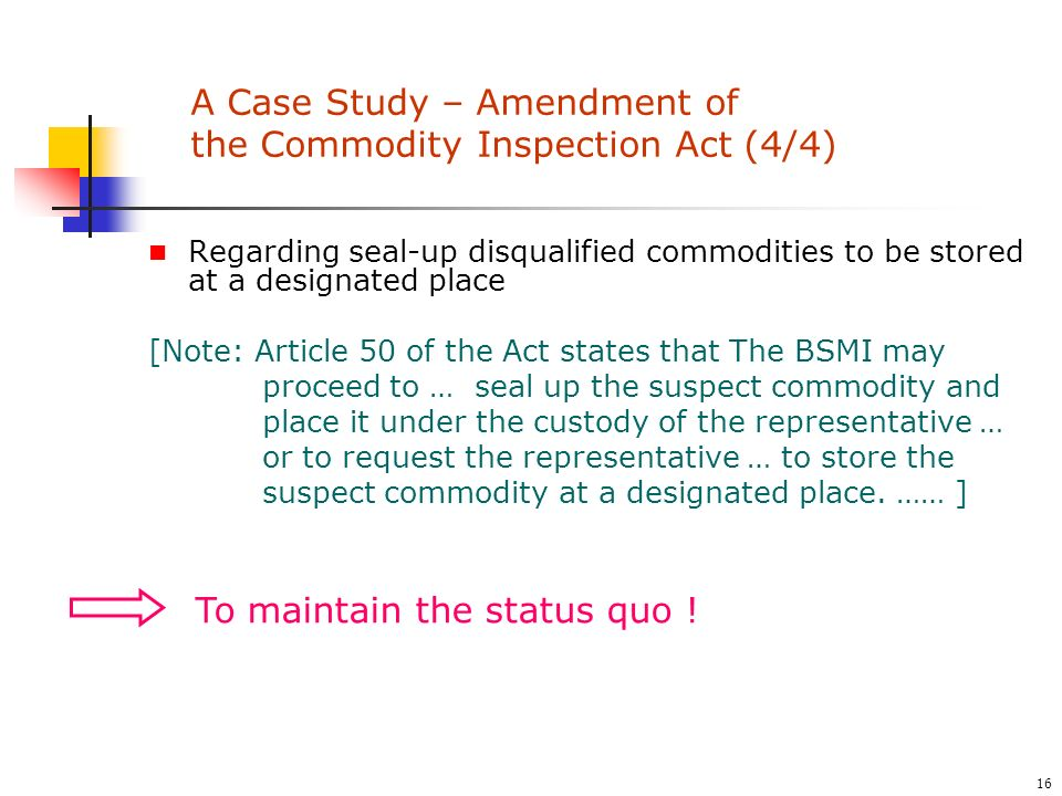 16 Regarding seal-up disqualified commodities to be stored at a designated place [Note: Article 50 of the Act states that The BSMI may proceed to … seal up the suspect commodity and place it under the custody of the representative … or to request the representative … to store the suspect commodity at a designated place.