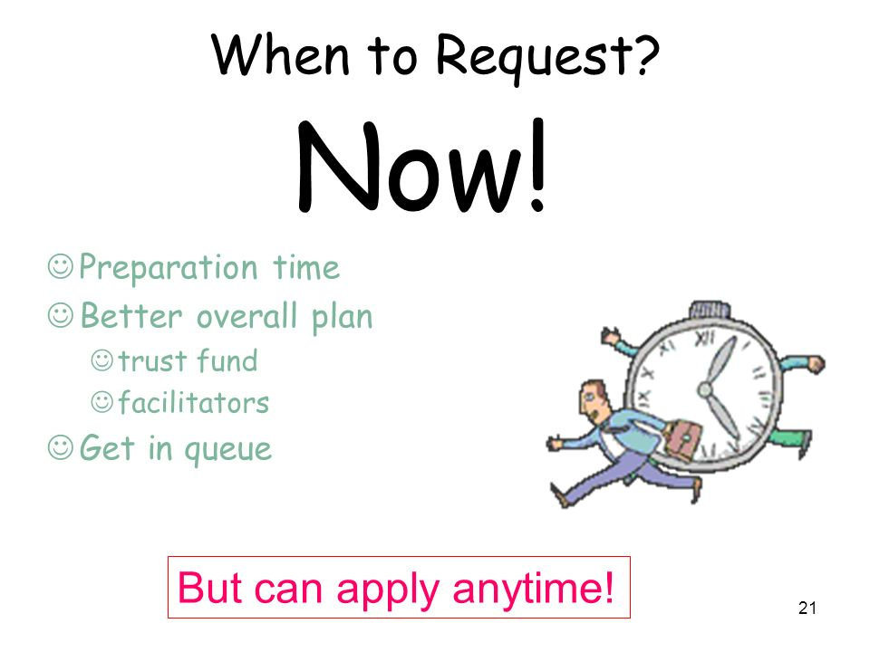21 When to Request? Preparation time Better overall plan trust fund facilitators Get in queue Now! But can apply anytime!